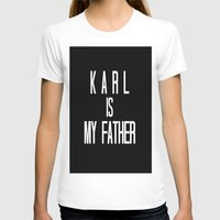karl lagerfeld T-shirts featuring KARL IS MY FATHER by Beauty Killer Art