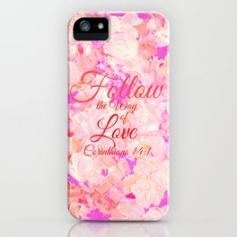 FOLLOW THE WAY OF LOVE Pretty Pink Floral Christian Corinthians Bible Verse Typography Abstract Art iPhone Case