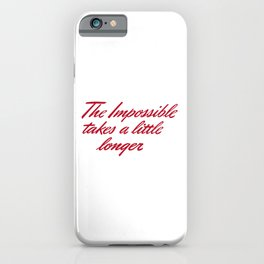 The impossible takes a little longer - positive quotes iPhone Case