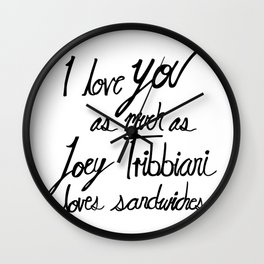 Joey Tribbiani loves sandwiches Black and White Wall Clock