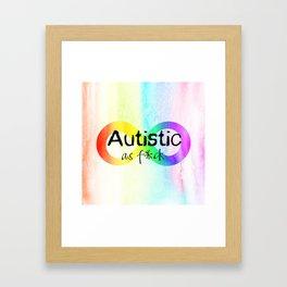 Autistic as f*ck Framed Art Print