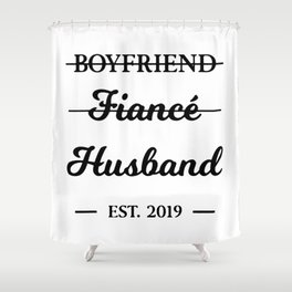 Mens Boyfriend Fiance Husband est 2019 Shower Curtain