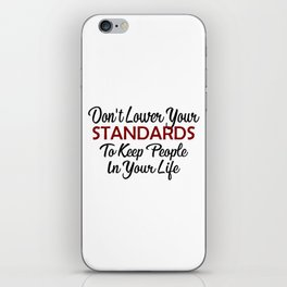 Keep Your Standard High Inspirational Motivational Advice iPhone Skin