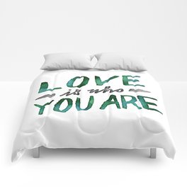 Love is Who You Are (green watercolor) Comforters
