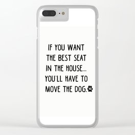 If you want the best seat in the house..you'll have to move the dog! Clear iPhone Case