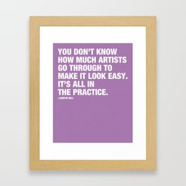 You don't know how much artists go through to make it look easy. It's all in the practice. Framed Art Print