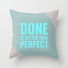 Done is Better than Perfect Throw Pillow