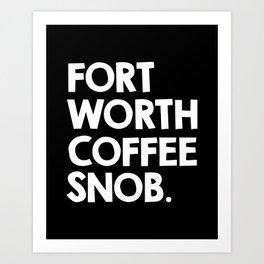 Fortworth Coffee Snob Art Print