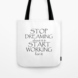 Stop Dreaming about it & Start Working for it Tote Bag