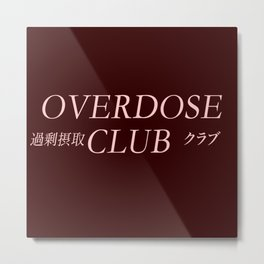 Overdose Club ( Join The Club) Metal Print