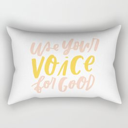 Use Your Voice for Good Rectangular Pillow