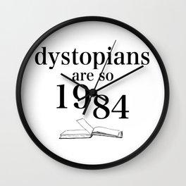 Dystopians Are So 1984 Wall Clock