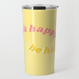 think happy be happy Travel Mug