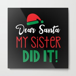 Dear Santa My Sister Did It Funny Christmas Gift Metal Print