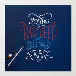 Follow the bad deed with a good deed to erase it Canvas Print