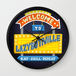 Welcome to Lazybuttville! East, chill, repeat Wall Clock