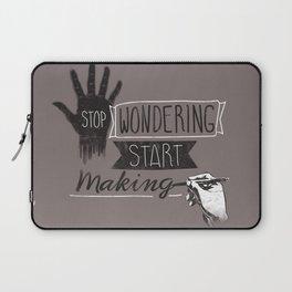 Stop Wondering Start Making Laptop Sleeve