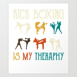 Kick Boxing is my theraphy - Martial Arts Art Print