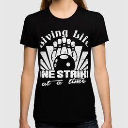 Living Life One Strike At A Time Bowling T-Shirt T-shirt