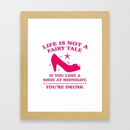 Life Is Not A Fairy Tale Framed Art Print
