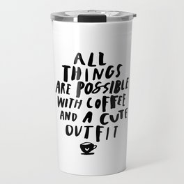 All Things Are Possible With Coffee and a Cute Outfit black-white typography home wall office decor Travel Mug