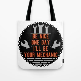 Be nice one day i'll be your mechanic Tote Bag
