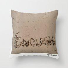 Enough! Throw Pillow