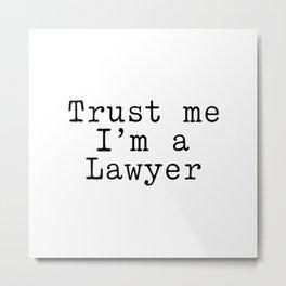 Trust me I am a Lawyer Metal Print