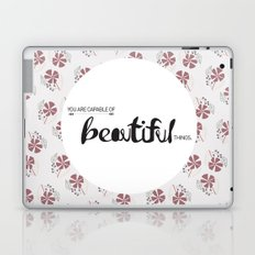 You are capable of Beautiful things.  Laptop & iPad Skin