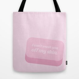 I can't wash you off my skin Tote Bag