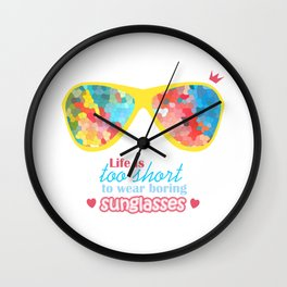 Positive motivator - Life is too short to wear boring sunglasses Wall Clock