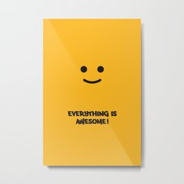 Everything is Awesome!! Metal Print