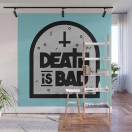 Death is Bad Wall Mural