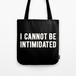 I CANNOT BE INTIMIDATED Tote Bag