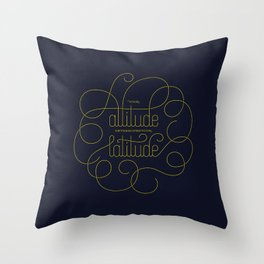 Your Attitude Determines Your Latitude Throw Pillow