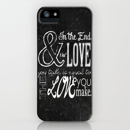 & In the end, the love you take; Lyric Quote. iPhone Case