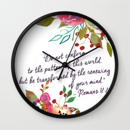 """Do not conform to the pattern of this world, but be transformed by the renewing of your mind."" Wall Clock"