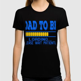"""A Nice Loading Tee For Waiting Persons Saying """"Dad To Be Loading Please Wait Patiently"""" T-shirt T-shirt"""