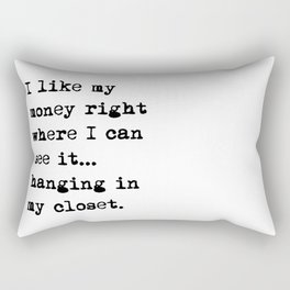 I like my money right where I can see it ... hanging in my closet Rectangular Pillow