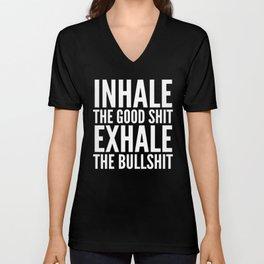 Inhale The Good Shit Exhale The Bullshit (Black & White) Unisex V-Neck