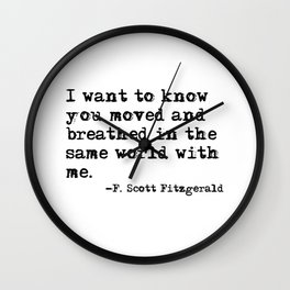 Moved and breathed in the same world - Fitzgerald quote Wall Clock