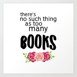 No Such Thing As Too Many Books Art Print