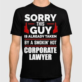 Sorry Guy Already taken by hot Corporate Lawyer Attorney Law School T-shirt