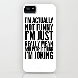I'M ACTUALLY NOT FUNNY I'M JUST REALLY MEAN AND PEOPLE THINK I'M JOKING iPhone Case