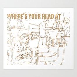 wheres your head Art Print