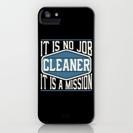 Cleaner  - It Is No Job, It Is A Mission iPhone Case