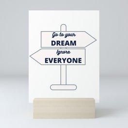 Follow your dream ignore everyone - white road sign Mini Art Print