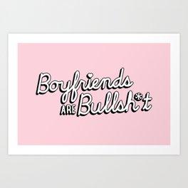 Boyfriends are Bullsh*t Art Print