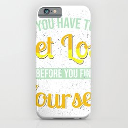 You Have To Get Lost Before You Find Yourself iPhone Case