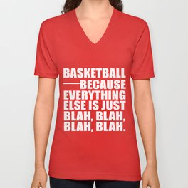 Basketball Because Everything Else Is Just Blah, Blah, Blah, Blah. T-Shirts Unisex V-Neck